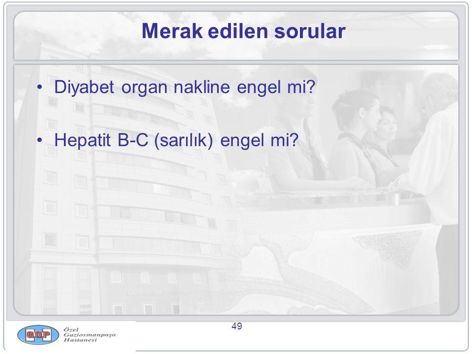 49 Merak edilen sorular •Diyabet organ nakline engel mi? •Hepatit B-C (sarılık) engel mi?