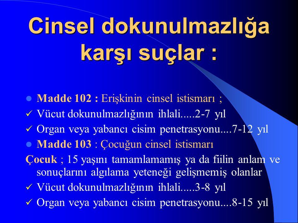 Cinsel dokunulmazlığa karşı suçlar :  Madde 102 : Erişkinin cinsel istismarı ;  Vücut dokunulmazlığının ihlali.....2-7 yıl  Organ veya yabancı cisi