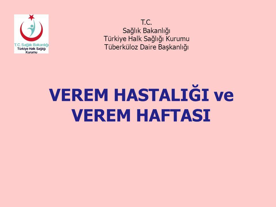 VEREM HASTALIĞI ve VEREM HAFTASI T.C. Sağlık Bakanlığı Türkiye Halk Sağlığı Kurumu Tüberküloz Daire Başkanlığı