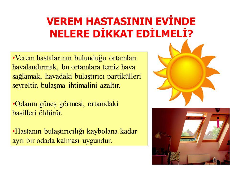 VEREM HASTASININ EVİNDE NELERE DİKKAT EDİLMELİ? •Verem hastalarının bulunduğu ortamları havalandırmak, bu ortamlara temiz hava sağlamak, havadaki bula