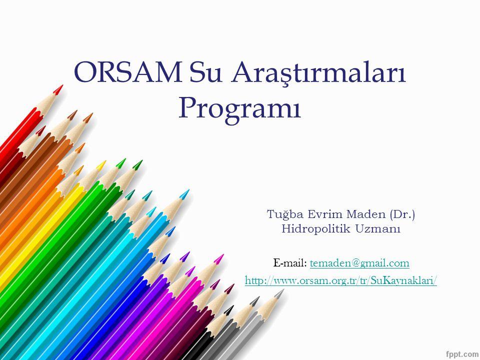 ORSAM Su Araştırmaları Programı Tuğba Evrim Maden (Dr.) Hidropolitik Uzmanı E-mail: temaden@gmail.comtemaden@gmail.com http://www.orsam.org.tr/tr/SuKa