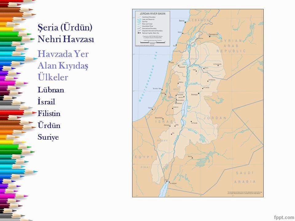 Ş eria (Ürdün) Nehri Havzası Havzada Yer Alan Kıyıda ş Ülkeler Lübnan İ srail Filistin Ürdün Suriye