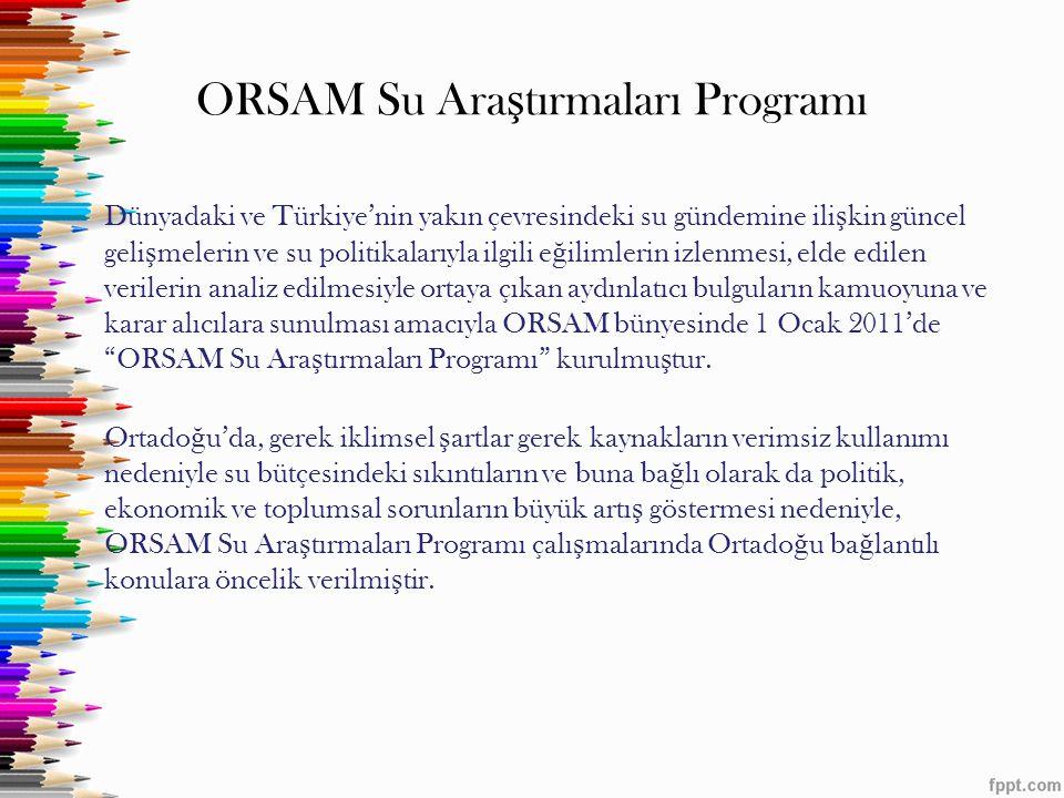 ORSAM Su Ara ş tırmaları Programı Dünyadaki ve Türkiye'nin yakın çevresindeki su gündemine ili ş kin güncel geli ş melerin ve su politikalarıyla ilgil