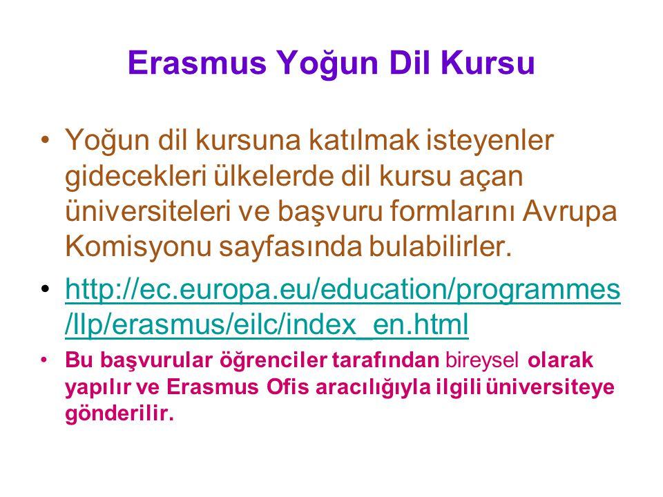 Erasmus Yoğun Dil Kursu •Yoğun dil kursuna katılmak isteyenler gidecekleri ülkelerde dil kursu açan üniversiteleri ve başvuru formlarını Avrupa Komisyonu sayfasında bulabilirler.