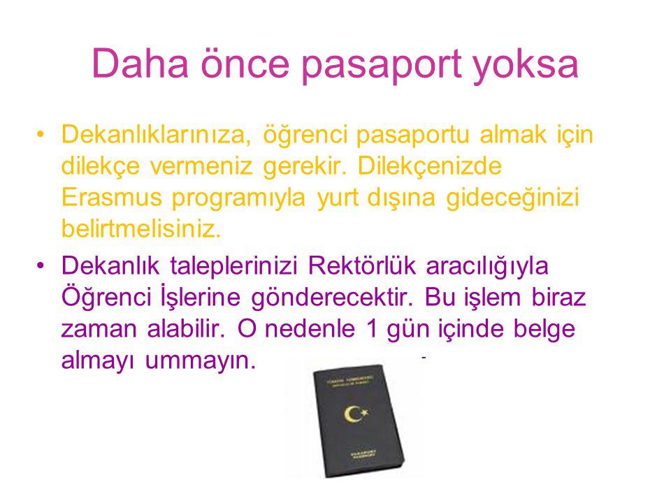 Daha önce pasaport yoksa •Dekanlıklarınıza, öğrenci pasaportu almak için dilekçe vermeniz gerekir.
