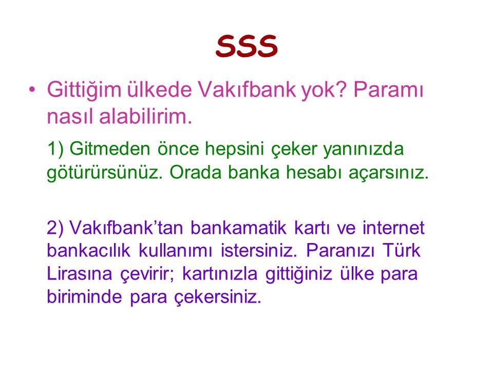 SSS •Gittiğim ülkede Vakıfbank yok. Paramı nasıl alabilirim.