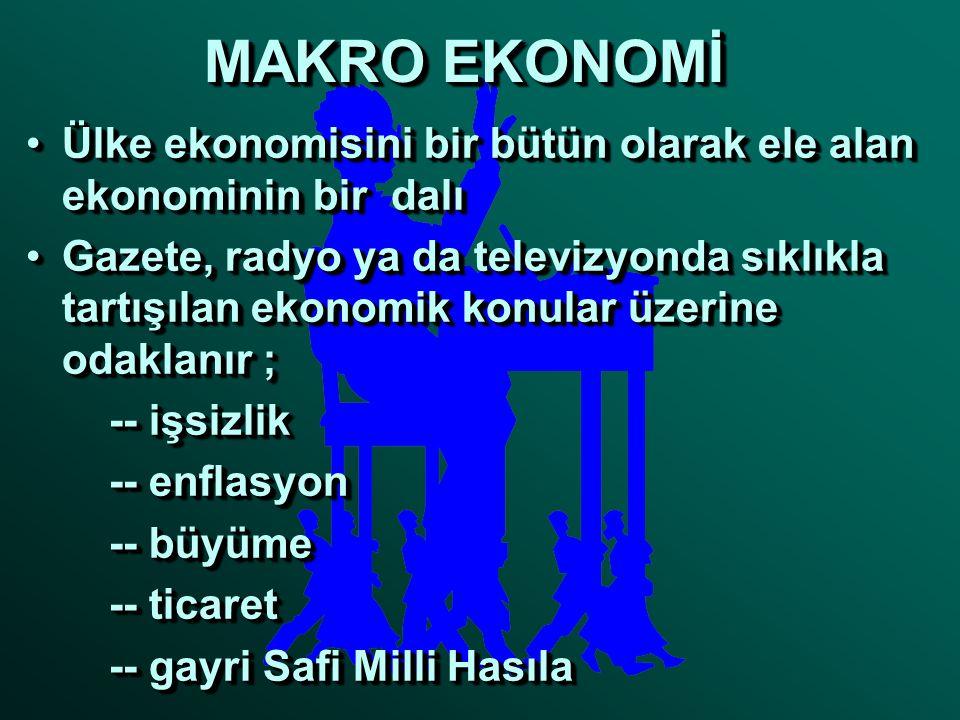 •Ülke ekonomisini bir bütün olarak ele alan ekonominin bir dalı •Gazete, radyo ya da televizyonda sıklıkla tartışılan ekonomik konular üzerine odaklan