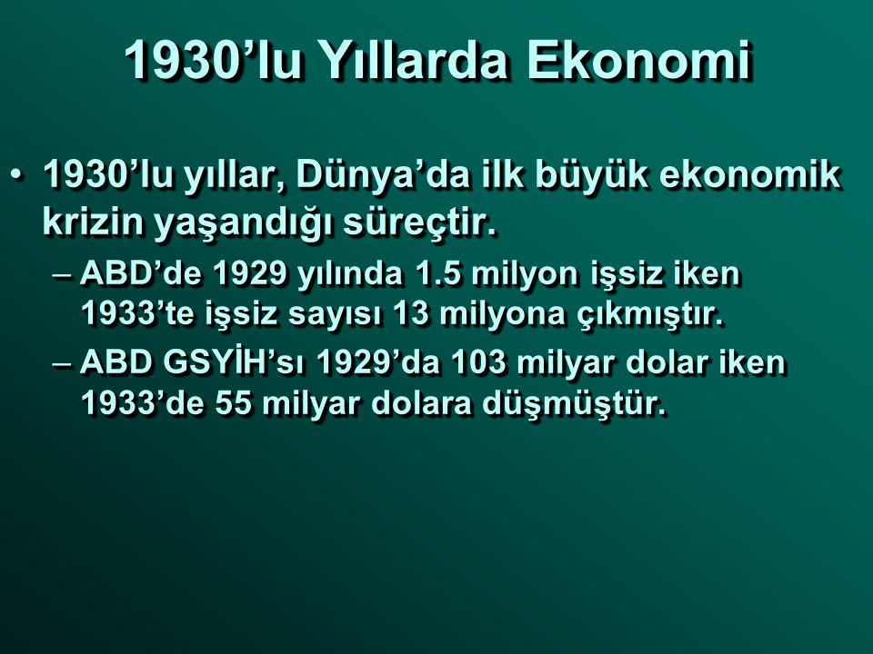 1930'lu Yıllarda Ekonomi •1930'lu yıllar, Dünya'da ilk büyük ekonomik krizin yaşandığı süreçtir. –ABD'de 1929 yılında 1.5 milyon işsiz iken 1933'te iş