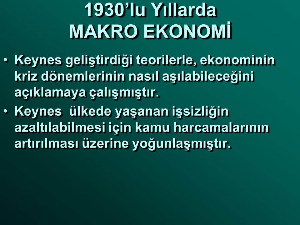 1930'lu Yıllarda MAKRO EKONOMİ •Keynes geliştirdiği teorilerle, ekonominin kriz dönemlerinin nasıl aşılabileceğini açıklamaya çalışmıştır. •Keynes ülk