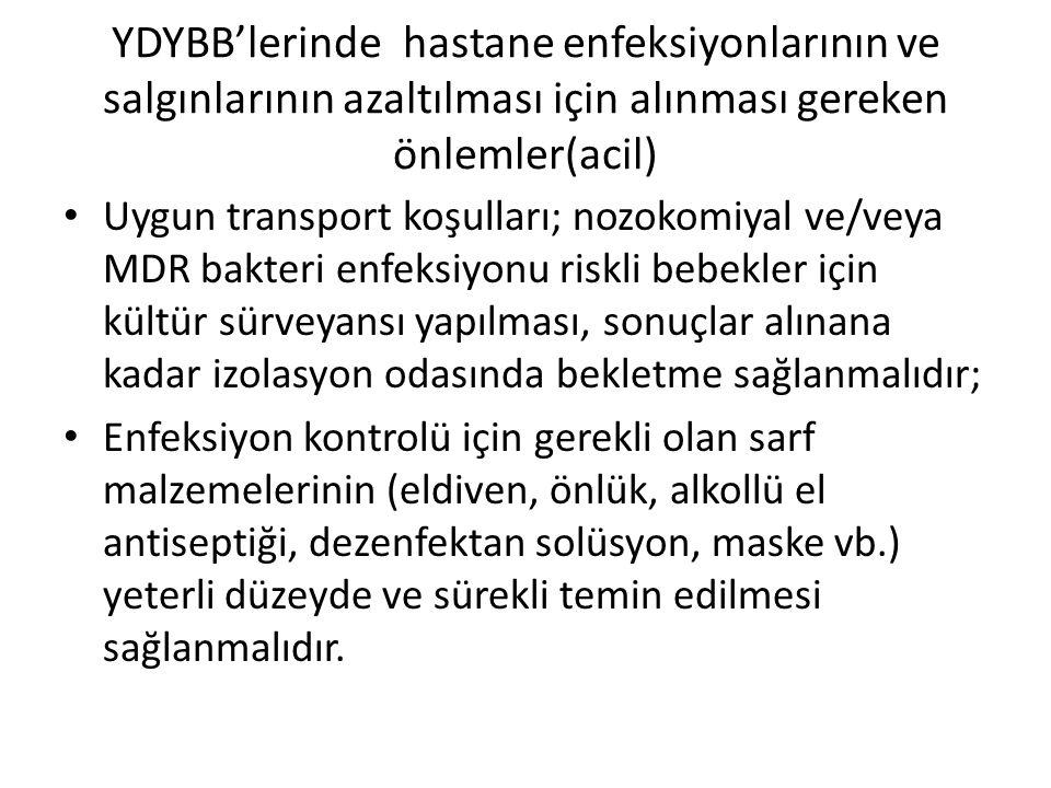 YDYBB'lerinde hastane enfeksiyonlarının ve salgınlarının azaltılması için alınması gereken önlemler(acil) • Uygun transport koşulları; nozokomiyal ve/