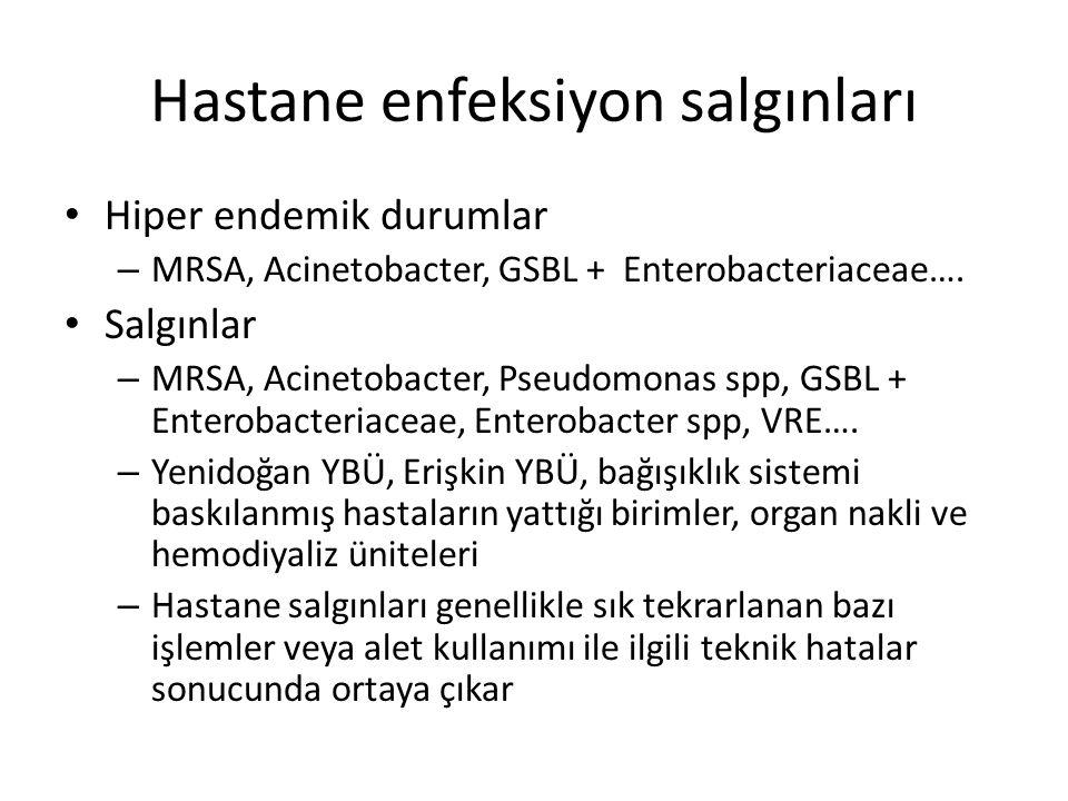 Hastane enfeksiyon salgınları • Hiper endemik durumlar – MRSA, Acinetobacter, GSBL + Enterobacteriaceae…. • Salgınlar – MRSA, Acinetobacter, Pseudomon