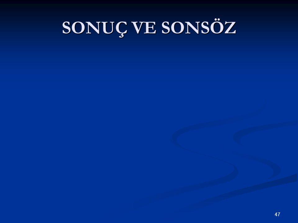 47 SONUÇ VE SONSÖZ