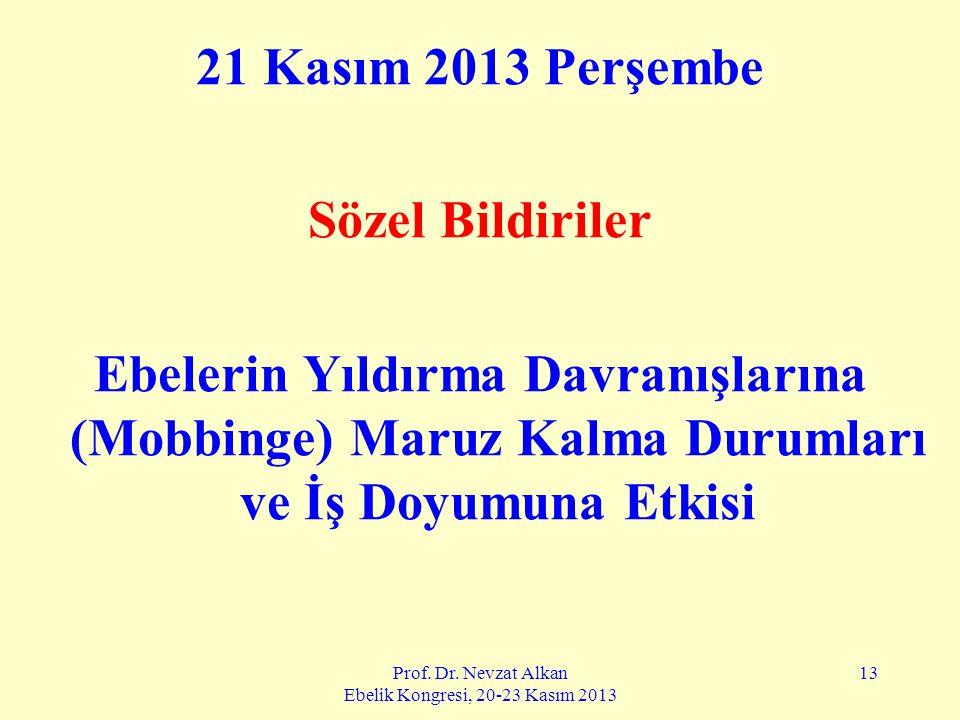 Prof. Dr. Nevzat Alkan Ebelik Kongresi, 20-23 Kasım 2013 13 21 Kasım 2013 Perşembe Sözel Bildiriler Ebelerin Yıldırma Davranışlarına (Mobbinge) Maruz
