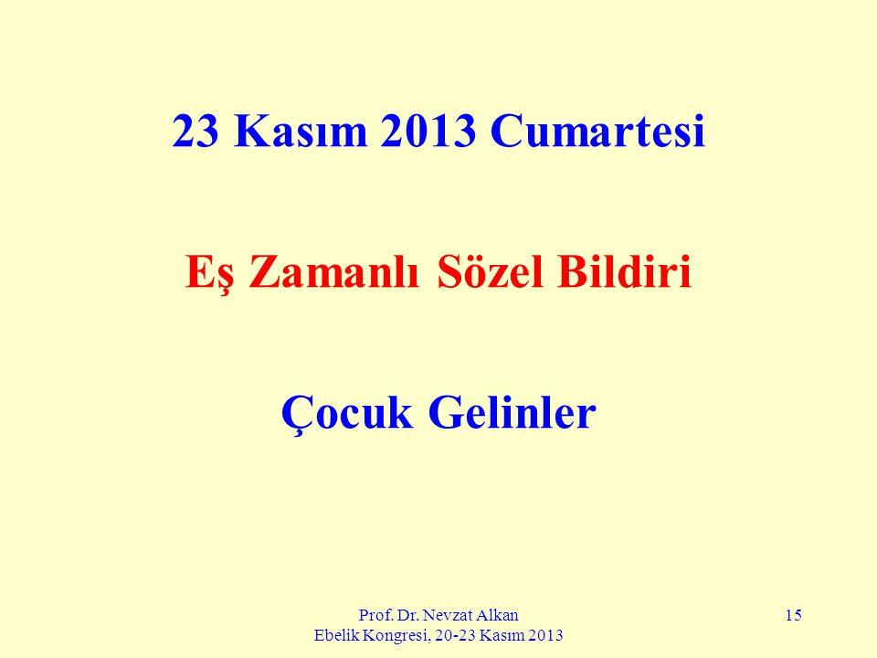 Prof. Dr. Nevzat Alkan Ebelik Kongresi, 20-23 Kasım 2013 15 23 Kasım 2013 Cumartesi Eş Zamanlı Sözel Bildiri Çocuk Gelinler