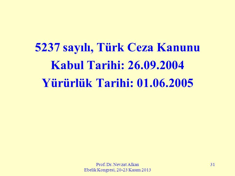 Prof. Dr. Nevzat Alkan Ebelik Kongresi, 20-23 Kasım 2013 31 5237 sayılı, Türk Ceza Kanunu Kabul Tarihi: 26.09.2004 Yürürlük Tarihi: 01.06.2005