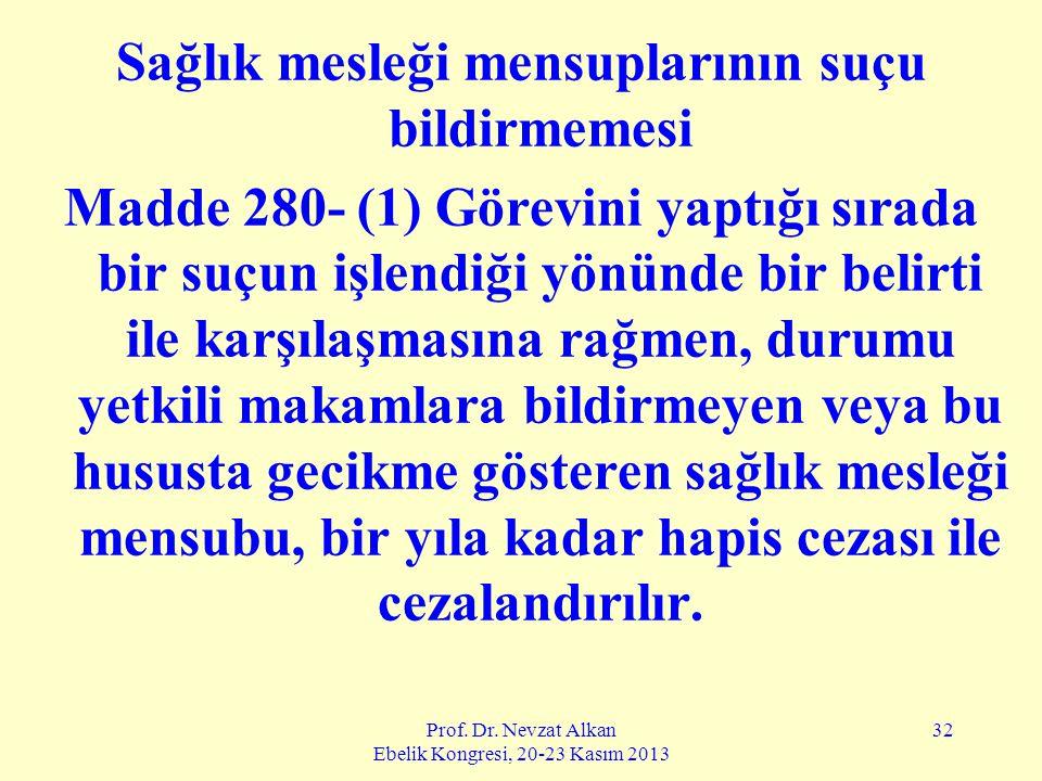 Prof. Dr. Nevzat Alkan Ebelik Kongresi, 20-23 Kasım 2013 32 Sağlık mesleği mensuplarının suçu bildirmemesi Madde 280- (1) Görevini yaptığı sırada bir