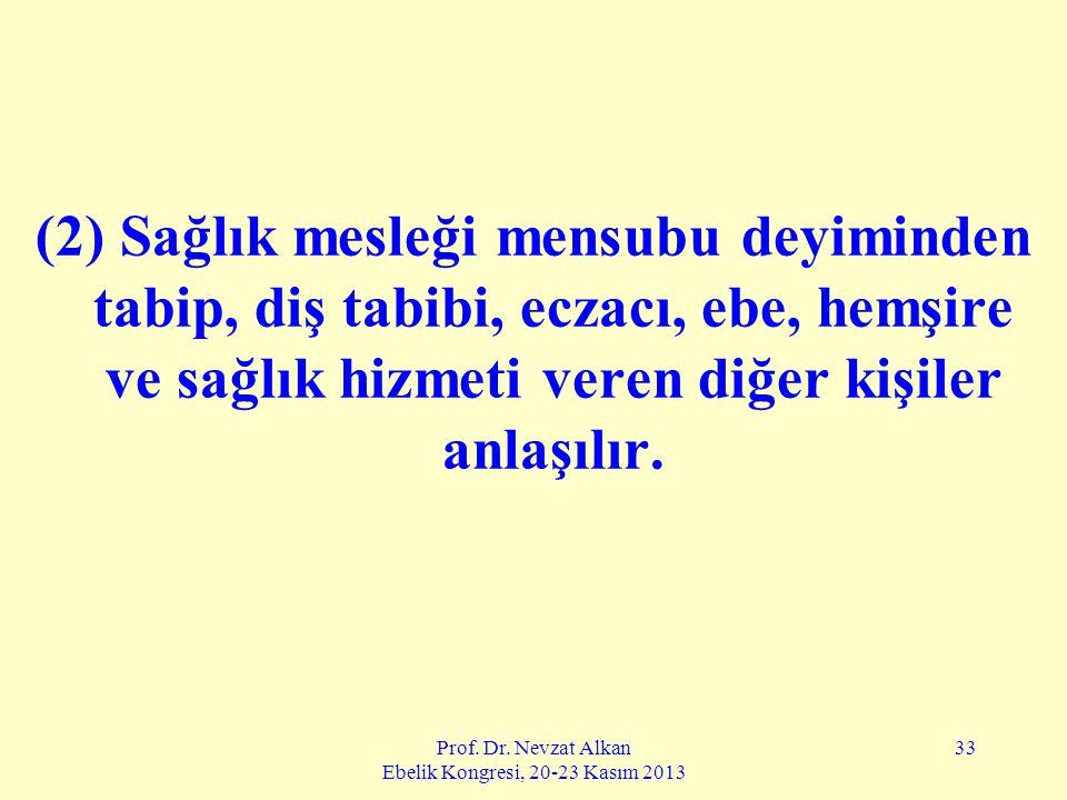 Prof. Dr. Nevzat Alkan Ebelik Kongresi, 20-23 Kasım 2013 33 (2) Sağlık mesleği mensubu deyiminden tabip, diş tabibi, eczacı, ebe, hemşire ve sağlık hi
