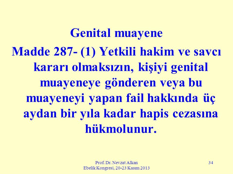Prof. Dr. Nevzat Alkan Ebelik Kongresi, 20-23 Kasım 2013 34 Genital muayene Madde 287- (1) Yetkili hakim ve savcı kararı olmaksızın, kişiyi genital mu