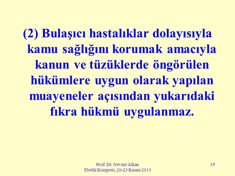 Prof. Dr. Nevzat Alkan Ebelik Kongresi, 20-23 Kasım 2013 35 (2) Bulaşıcı hastalıklar dolayısıyla kamu sağlığını korumak amacıyla kanun ve tüzüklerde ö