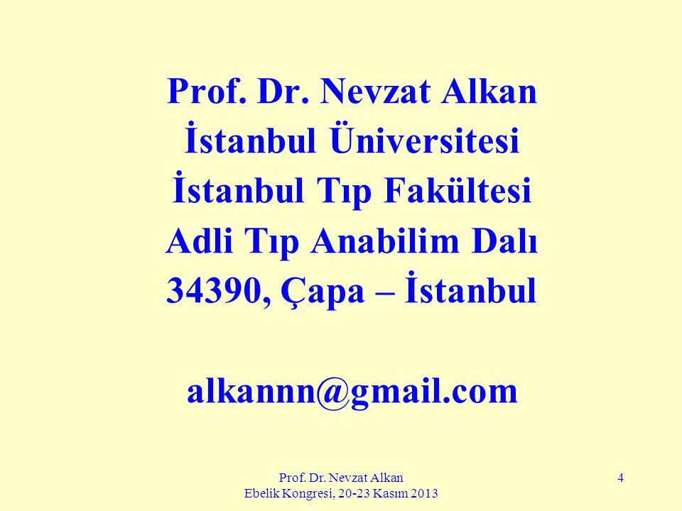 Prof. Dr. Nevzat Alkan Ebelik Kongresi, 20-23 Kasım 2013 4 Prof. Dr. Nevzat Alkan İstanbul Üniversitesi İstanbul Tıp Fakültesi Adli Tıp Anabilim Dalı