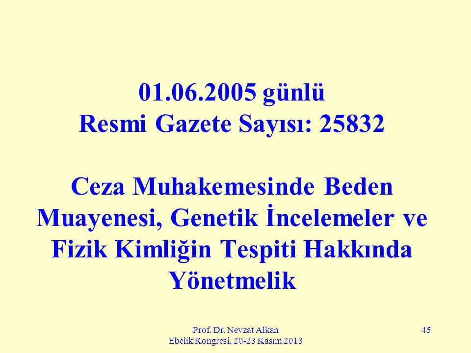 Prof. Dr. Nevzat Alkan Ebelik Kongresi, 20-23 Kasım 2013 45 01.06.2005 günlü Resmi Gazete Sayısı: 25832 Ceza Muhakemesinde Beden Muayenesi, Genetik İn