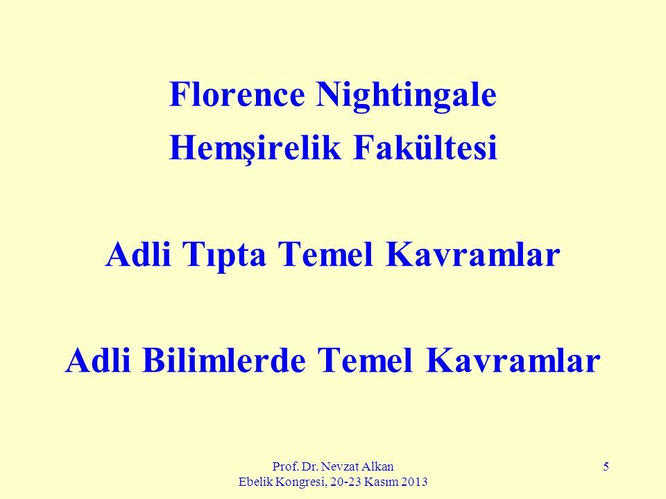 Prof. Dr. Nevzat Alkan Ebelik Kongresi, 20-23 Kasım 2013 5 Florence Nightingale Hemşirelik Fakültesi Adli Tıpta Temel Kavramlar Adli Bilimlerde Temel