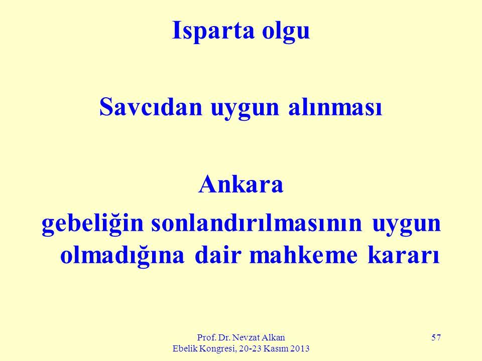 Prof. Dr. Nevzat Alkan Ebelik Kongresi, 20-23 Kasım 2013 57 Isparta olgu Savcıdan uygun alınması Ankara gebeliğin sonlandırılmasının uygun olmadığına