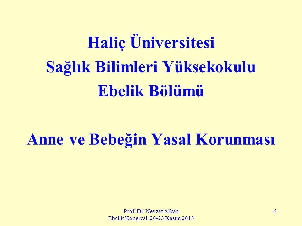 Prof. Dr. Nevzat Alkan Ebelik Kongresi, 20-23 Kasım 2013 6 Haliç Üniversitesi Sağlık Bilimleri Yüksekokulu Ebelik Bölümü Anne ve Bebeğin Yasal Korunma