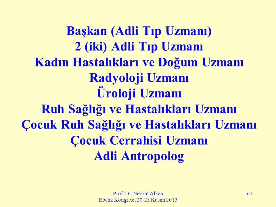 Prof. Dr. Nevzat Alkan Ebelik Kongresi, 20-23 Kasım 2013 61 Başkan (Adli Tıp Uzmanı) 2 (iki) Adli Tıp Uzmanı Kadın Hastalıkları ve Doğum Uzmanı Radyol