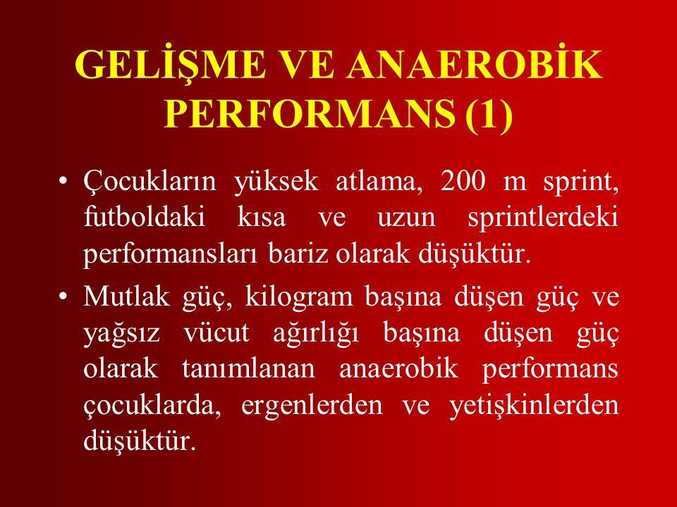 GELİŞME VE ANAEROBİK PERFORMANS (1) •Çocukların yüksek atlama, 200 m sprint, futboldaki kısa ve uzun sprintlerdeki performansları bariz olarak düşüktür.