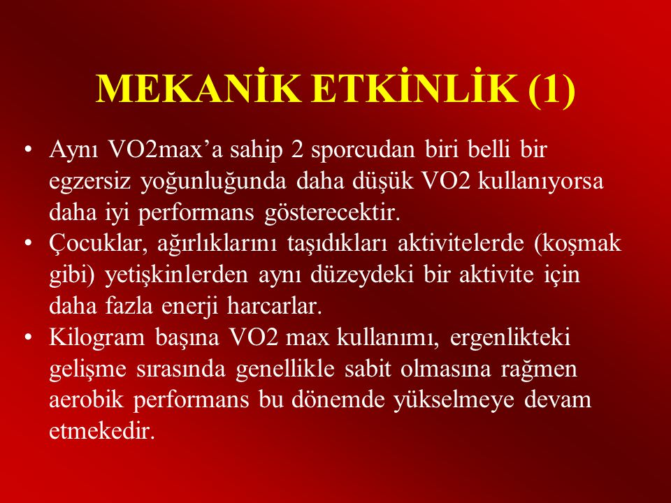 MEKANİK ETKİNLİK (1) •Aynı VO2max'a sahip 2 sporcudan biri belli bir egzersiz yoğunluğunda daha düşük VO2 kullanıyorsa daha iyi performans gösterecektir.