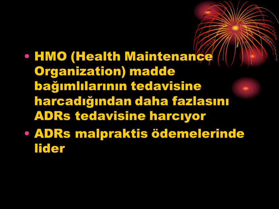 •HMO (Health Maintenance Organization) madde bağımlılarının tedavisine harcadığından daha fazlasını ADRs tedavisine harcıyor •ADRs malpraktis ödemelerinde lider