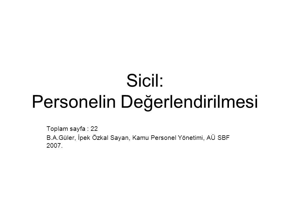 Sicil: Personelin Değerlendirilmesi Toplam sayfa : 22 B.A.Güler, İpek Özkal Sayan, Kamu Personel Yönetimi, AÜ SBF 2007.