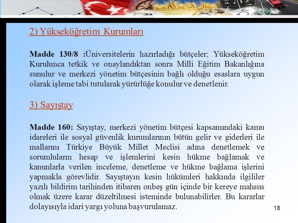 19 4) Mali Hükümler Madde 161: Devletin ve kamu iktisadi teşebbüsleri dışındaki kamu tüzel kişilerinin harcamaları, yıllık bütçelerle yapılır.