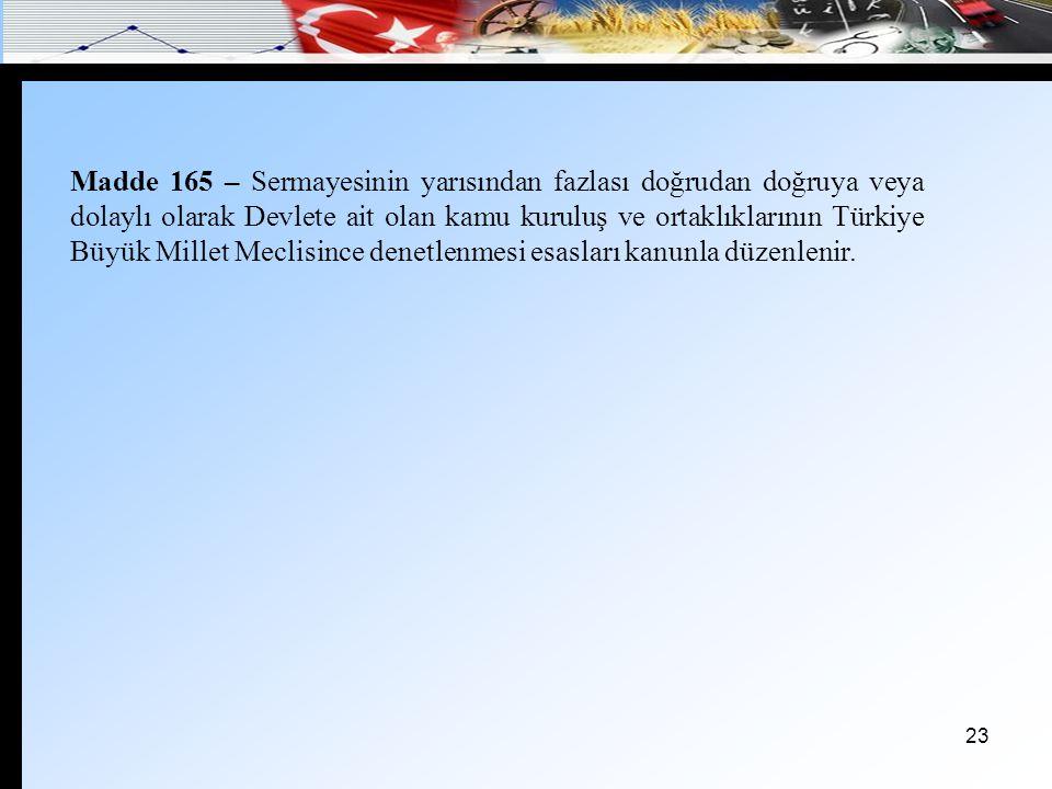 23 Madde 165 – Sermayesinin yarısından fazlası doğrudan doğruya veya dolaylı olarak Devlete ait olan kamu kuruluş ve ortaklıklarının Türkiye Büyük Mil