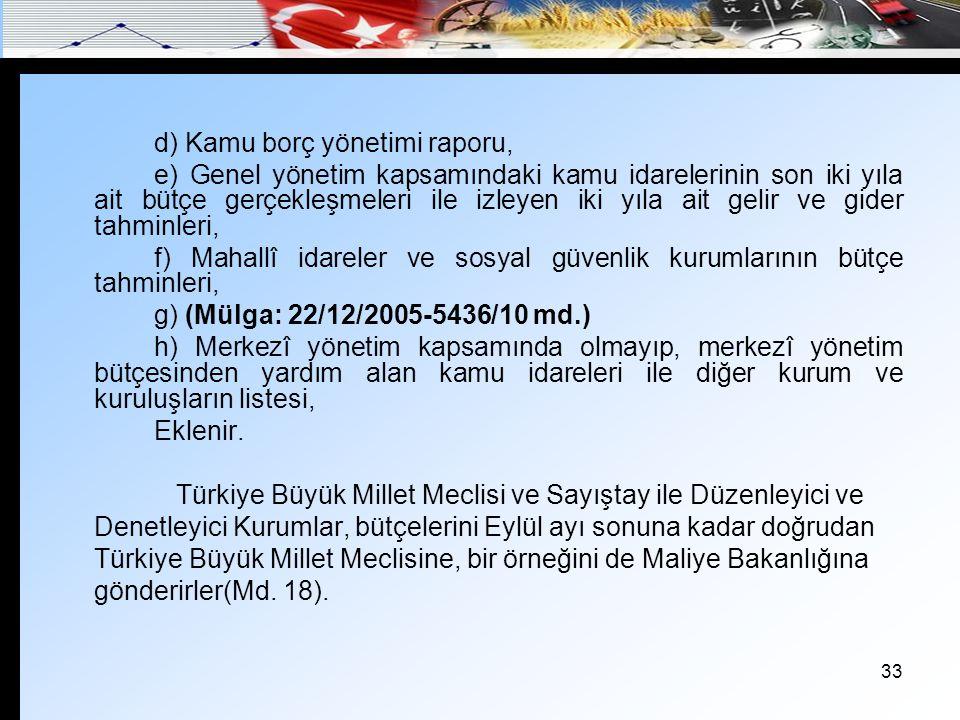 34 5) Merkezi Yönetim Bütçe Kanun Tasarısının Görüşülmesi Türkiye Büyük Millet Meclisi, merkezî yönetim bütçe kanun tasarısının metnini maddeler, gider ve gelir cetvellerini kamu idareleri itibarıyla görüşür ve bölümler halinde oylar.