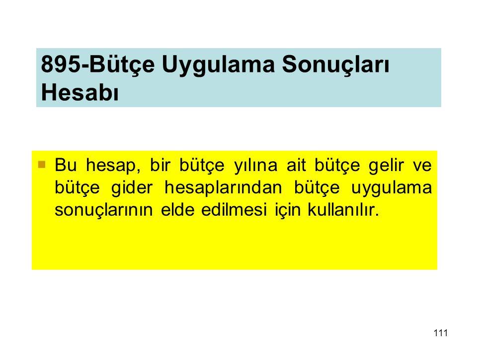 895-Bütçe Uygulama Sonuçları Hesabı  Bu hesap, bir bütçe yılına ait bütçe gelir ve bütçe gider hesaplarından bütçe uygulama sonuçlarının elde edilmesi için kullanılır.