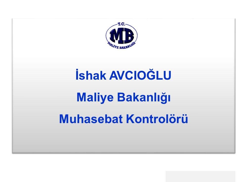 İshak AVCIOĞLU Maliye Bakanlığı Muhasebat Kontrolörü İshak AVCIOĞLU Maliye Bakanlığı Muhasebat Kontrolörü