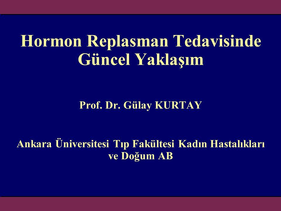 Hormon Replasman Tedavisinde Güncel Yaklaşım Prof. Dr. Gülay KURTAY Ankara Üniversitesi Tıp Fakültesi Kadın Hastalıkları ve Doğum AB