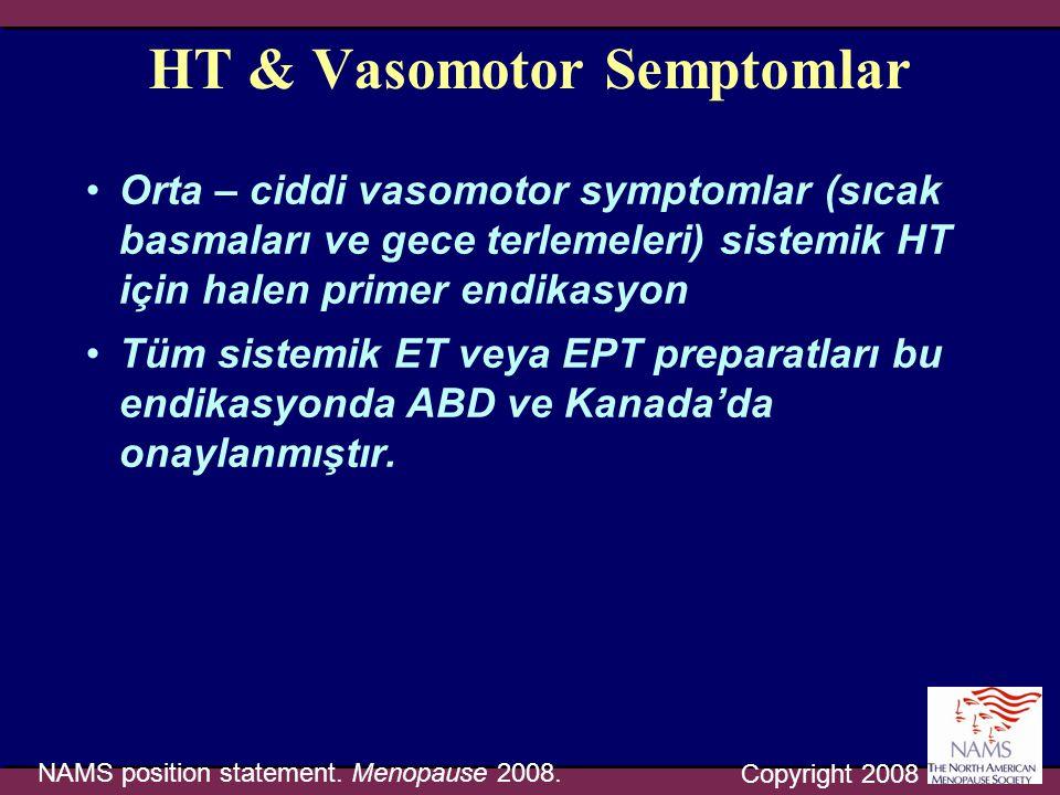 HT & Vasomotor Semptomlar •Orta – ciddi vasomotor symptomlar (sıcak basmaları ve gece terlemeleri) sistemik HT için halen primer endikasyon •Tüm siste