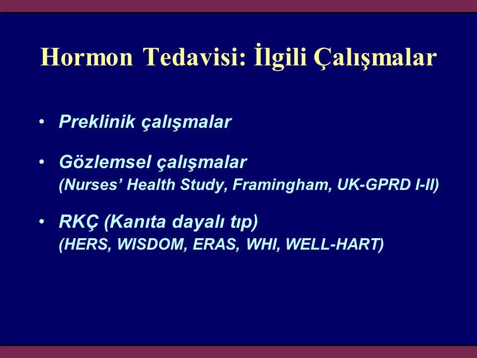 Hormon Tedavisi: İlgili Çalışmalar •Preklinik çalışmalar •Gözlemsel çalışmalar (Nurses' Health Study, Framingham, UK-GPRD I-II) •RKÇ (Kanıta dayalı tı