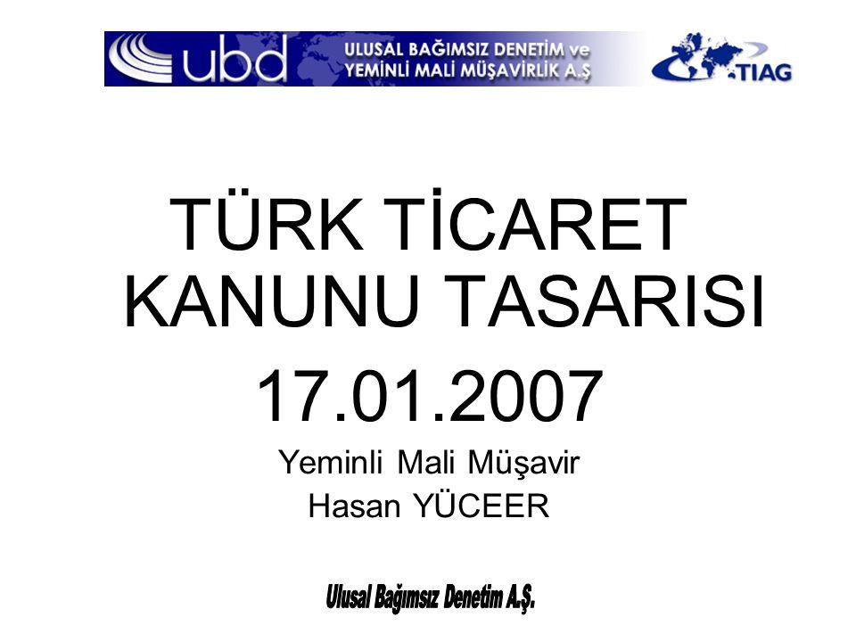 TÜRK TİCARET KANUNU TASARISI 17.01.2007 Yeminli Mali Müşavir Hasan YÜCEER