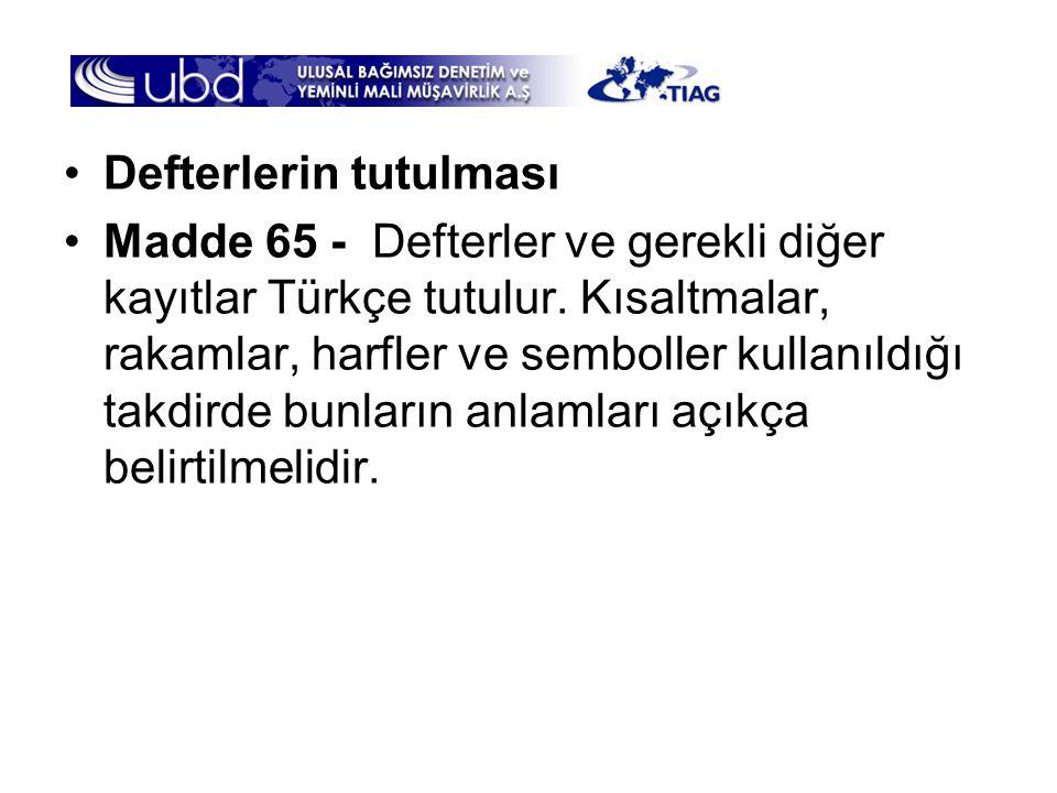 •Defterlerin tutulması •Madde 65 - Defterler ve gerekli diğer kayıtlar Türkçe tutulur. Kısaltmalar, rakamlar, harfler ve semboller kullanıldığı takdir