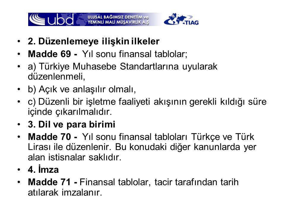 •2. Düzenlemeye ilişkin ilkeler •Madde 69 - Yıl sonu finansal tablolar; •a) Türkiye Muhasebe Standartlarına uyularak düzenlenmeli, •b) Açık ve anlaşıl