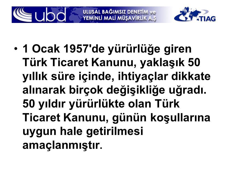 •1 Ocak 1957'de yürürlüğe giren Türk Ticaret Kanunu, yaklaşık 50 yıllık süre içinde, ihtiyaçlar dikkate alınarak birçok değişikliğe uğradı. 50 yıldır