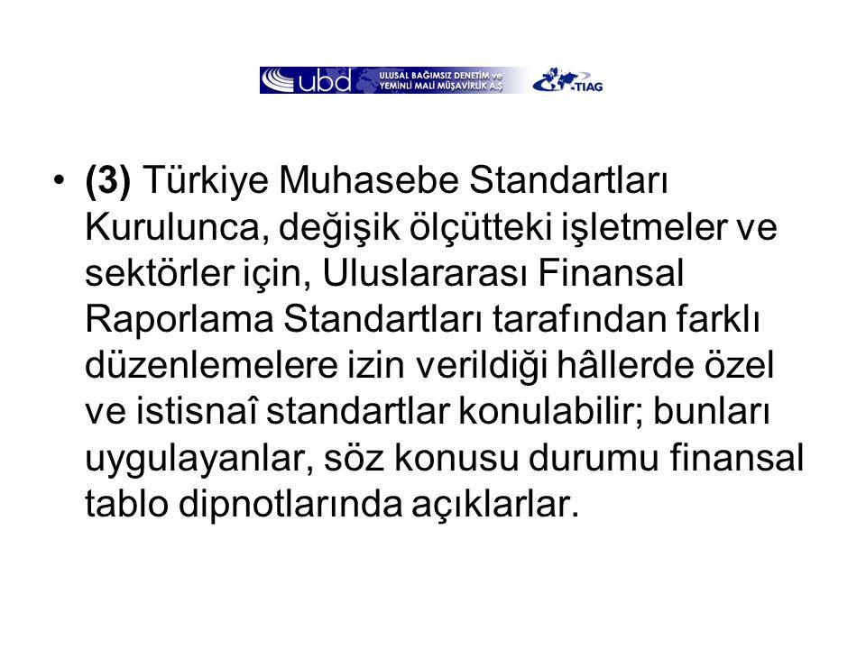 •(3) Türkiye Muhasebe Standartları Kurulunca, değişik ölçütteki işletmeler ve sektörler için, Uluslararası Finansal Raporlama Standartları tarafından