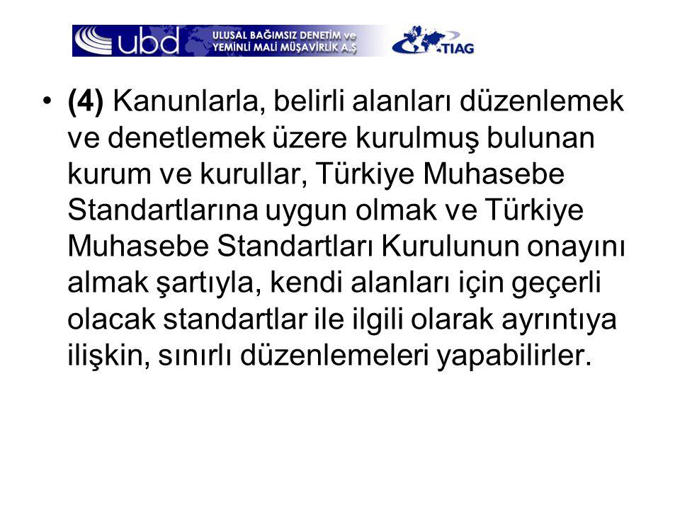 •(4) Kanunlarla, belirli alanları düzenlemek ve denetlemek üzere kurulmuş bulunan kurum ve kurullar, Türkiye Muhasebe Standartlarına uygun olmak ve Tü
