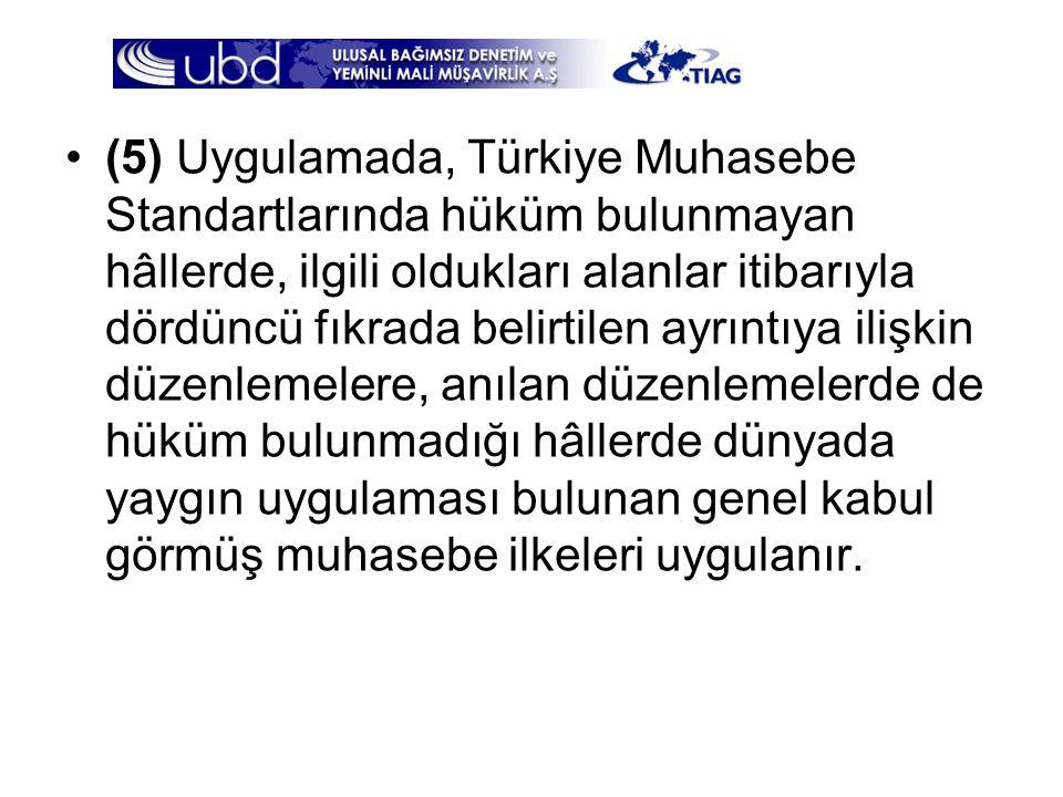 •(5) Uygulamada, Türkiye Muhasebe Standartlarında hüküm bulunmayan hâllerde, ilgili oldukları alanlar itibarıyla dördüncü fıkrada belirtilen ayrıntıya