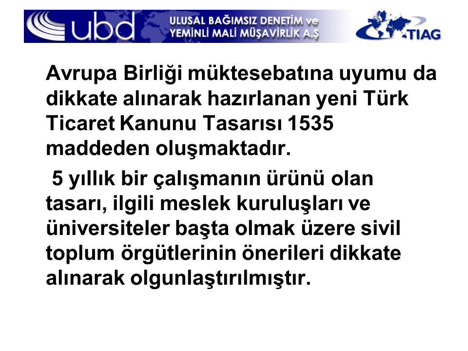 Avrupa Birliği müktesebatına uyumu da dikkate alınarak hazırlanan yeni Türk Ticaret Kanunu Tasarısı 1535 maddeden oluşmaktadır. 5 yıllık bir çalışmanı