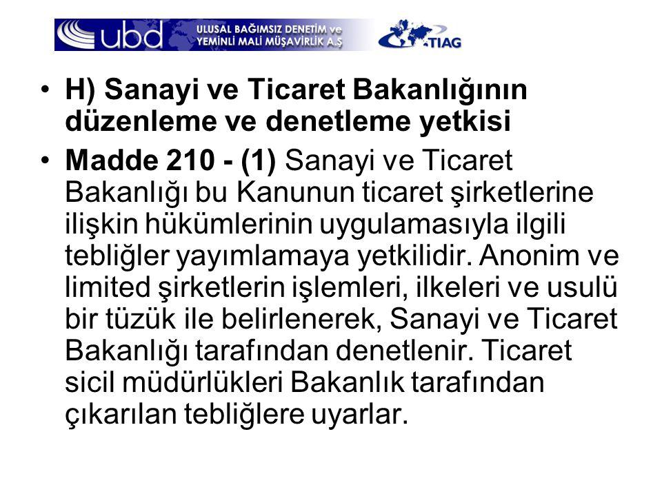 •H) Sanayi ve Ticaret Bakanlığının düzenleme ve denetleme yetkisi •Madde 210 - (1) Sanayi ve Ticaret Bakanlığı bu Kanunun ticaret şirketlerine ilişkin